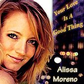 Your Love Is a Good Thing by Alissa Moreno