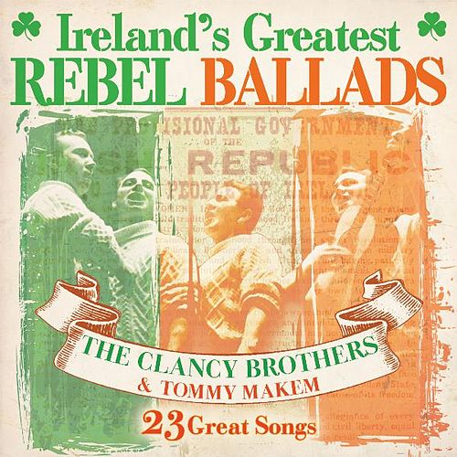 Play & Download Ireland's Greatest Rebel Ballads by The Clancy Brothers | Napster