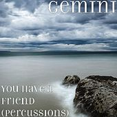 Play & Download You Have a Friend (Percussions) by Gemini | Napster