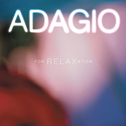 Play & Download Adagio For Relaxation by Various Artists | Napster