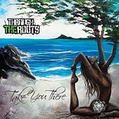 Play & Download Take You There by Through The Roots | Napster