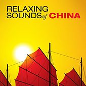 Play & Download Relaxing Sounds of China by Various Artists | Napster