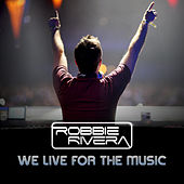 We Live For The Music by Robbie Rivera