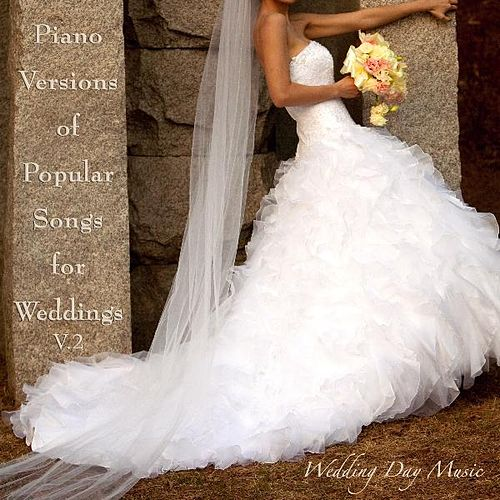 Piano Version of Popular Songs for Your Wedding, Vol. 2 by Wedding Day Music