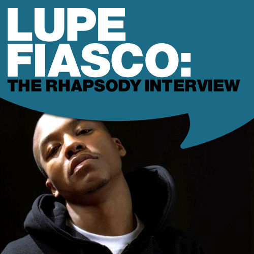 Lupe Fiasco: The Rhapsody Interview by Lupe Fiasco