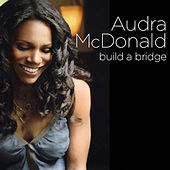 Build a Bridge by Audra McDonald