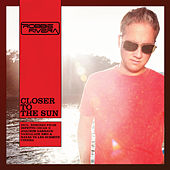 Closer to the Sun (Remixes) by Robbie Rivera