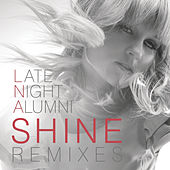 Shine (Remixes) by Late Night Alumni