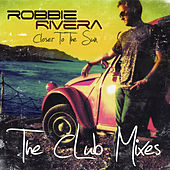 Closer To The Sun (Club Mixes) by Robbie Rivera