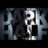 Play & Download The Dark Half by Aesthetic Perfection | Napster