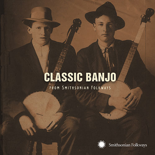 Play & Download Classic Banjo from Smithsonian Folkways by Various Artists | Napster