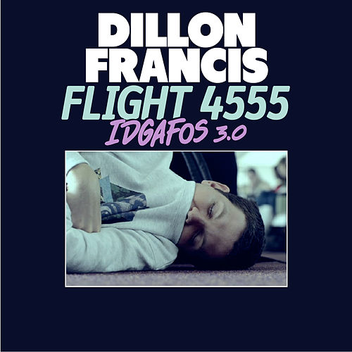 Flight 4555 (IDGAFOS 3.0) by Dillon Francis