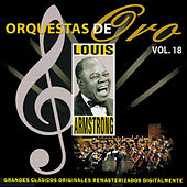 Orquestas de Oro: Louis Armstrong, Vol. 18 by Louis Armstrong