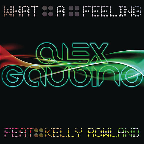 What A Feeling (Part 1) by Alex Gaudino