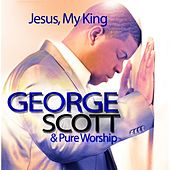 Play & Download Jesus, My King by George Scott | Napster
