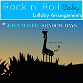 Play & Download Shadow Days (Lullaby Arrangement of John Mayer) by Rock N' Roll Baby Lullaby Ensemble | Napster