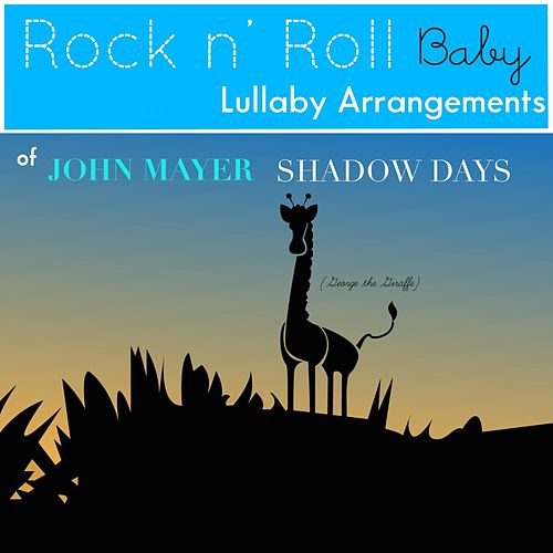 Shadow Days (Lullaby Arrangement of John Mayer) by Rock N' Roll Baby Lullaby Ensemble