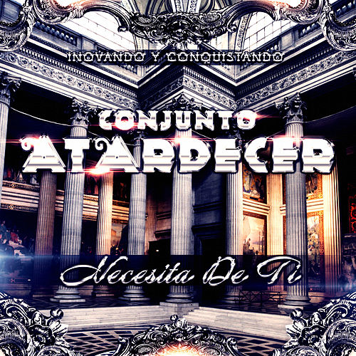 Play & Download Necesita de Ti by Conjunto Atardecer | Napster