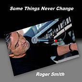 Play & Download Some Things Never Change by Roger Smith | Napster