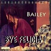 Play & Download Bye Felicia - Single by Bailey | Napster