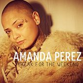 Freak For The Weekend - Single by Amanda Perez