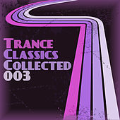 Trance Classics Collected 03 by Various Artists