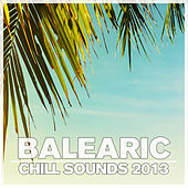 Play & Download Balearic Chill Sounds 2013 by Various Artists | Napster