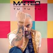 Play & Download Tu Tu Tu by Matteo | Napster