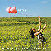 Play & Download Loved by Michelle Featherstone | Napster