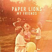 My Friends by Paper Lions