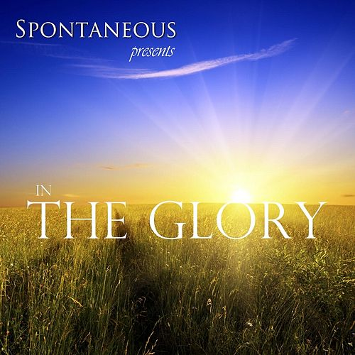 In the Glory by Spontaneous