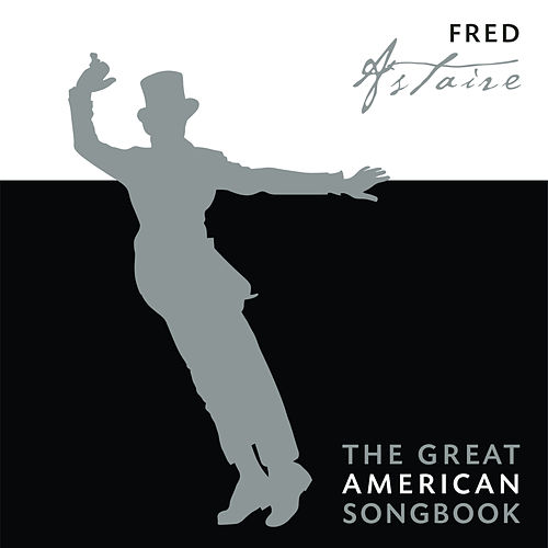 Play & Download The Great American Songbook by Fred Astaire | Napster