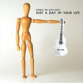 Play & Download Just A Day In Your Life EP by Drew Blackard | Napster