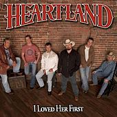 Play & Download I Loved Her First by Heartland | Napster