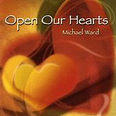 Play & Download Open Our Hearts by Michael Ward | Napster