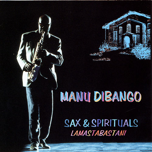 Play & Download Sax & Spirituals Lamastabastani by Manu Dibango | Napster