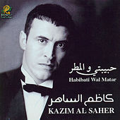Play & Download Habibati Wal Matar by Kadim Al Sahir | Napster