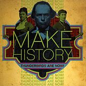 Play & Download Make History by Thunderbirds Are Now! | Napster