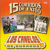 Play & Download 15 Corridos de Exito by Los Canelos De Durango | Napster