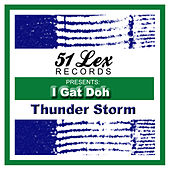 Play & Download 51 Lex Presents I Gat Doh by Thunderstorm | Napster