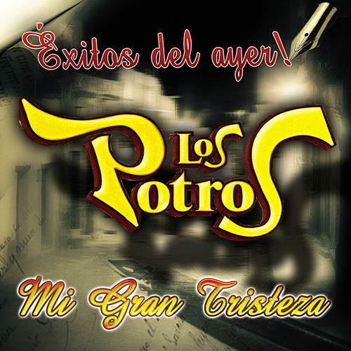 Play & Download Mi Gran Tristeza - Exitos Del Ayer by Los Potros | Napster