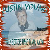 Play & Download No Better Time Than Now by Justin Young | Napster