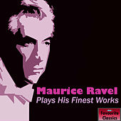 Maurice Ravel Plays His Finest Works by Maurice Ravel