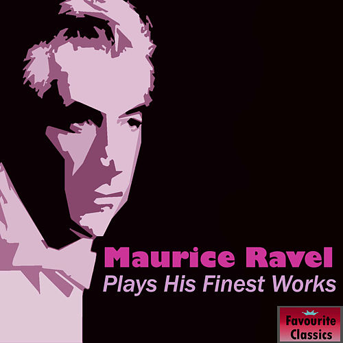 Play & Download Maurice Ravel Plays His Finest Works by Maurice Ravel | Napster