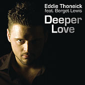 Play & Download Deeper Love (feat. Berget Lewis) by Eddie Thoneick | Napster