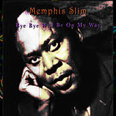 Bye Bye, Will Be On My Way by Memphis Slim
