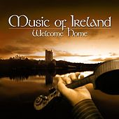 Play & Download Music of Ireland - Welcome Home by Various Artists | Napster