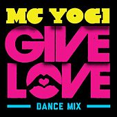 Give Love (Dance Mix) by MC Yogi