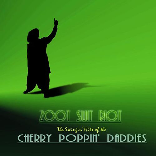 Play & Download Zoot Suit Riot by Cherry Poppin' Daddies | Napster