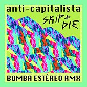 Play & Download Anti-Capitalista (Bomba Estéreo Remix) by Skip&Die | Napster